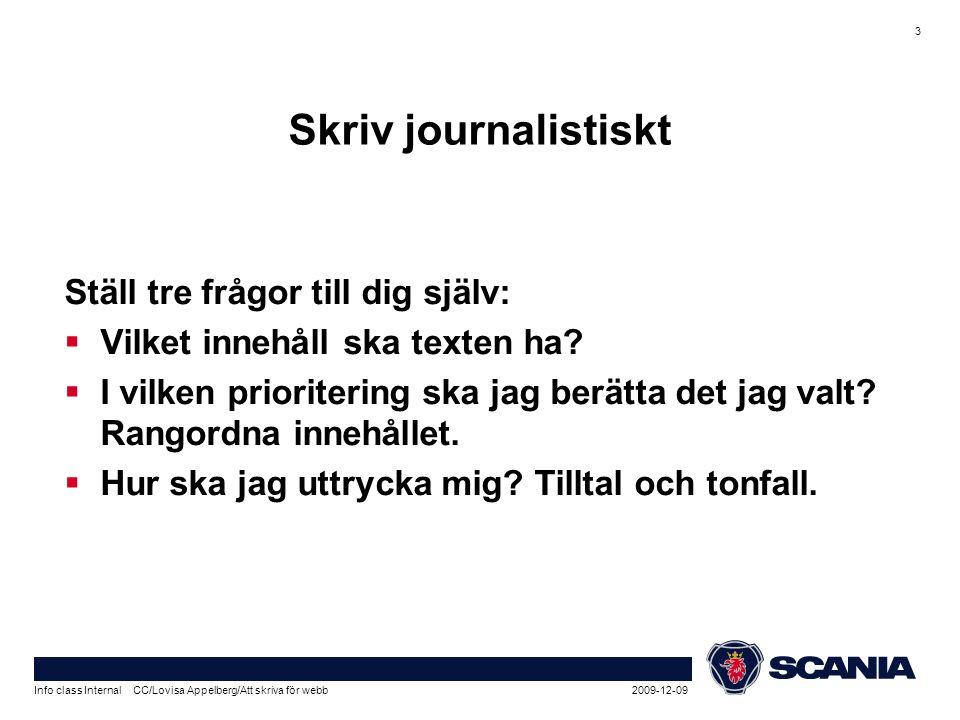 2009-12-09Info class Internal CC/Lovisa Appelberg/Att skriva för webb 3 Skriv journalistiskt Ställ tre frågor till dig själv:  Vilket innehåll ska te