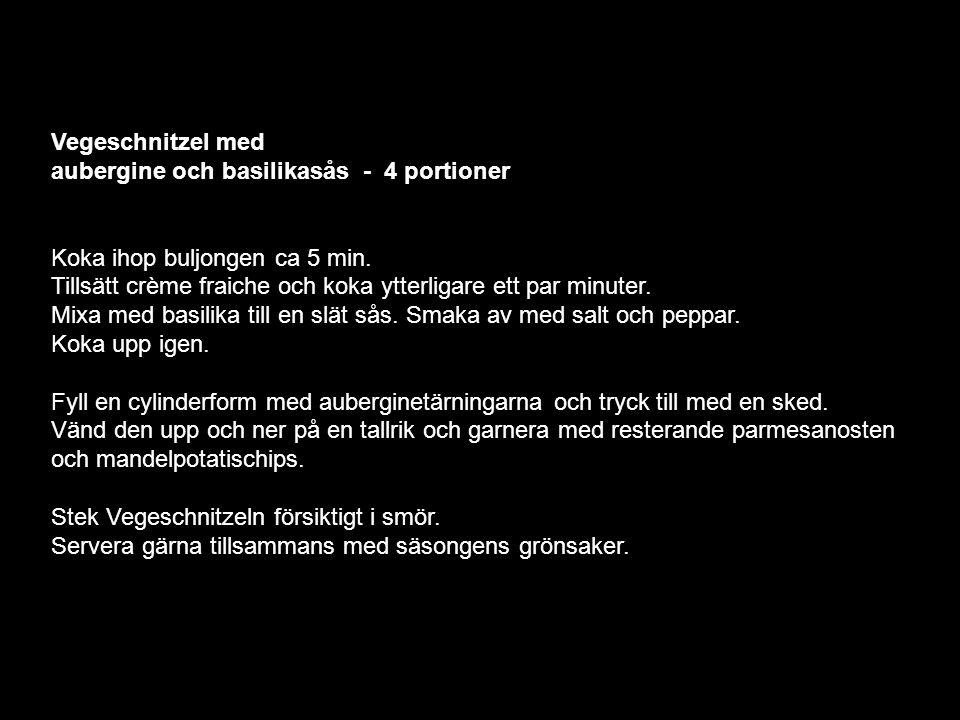 Vegeschnitzel med aubergine och basilikasås - 4 portioner Koka ihop buljongen ca 5 min. Tillsätt crème fraiche och koka ytterligare ett par minuter. M