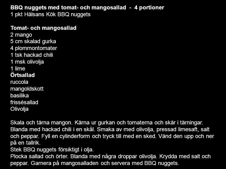 BBQ nuggets med tomat- och mangosallad - 4 portioner 1 pkt Hälsans Kök BBQ nuggets Tomat- och mangosallad 2 mango 5 cm skalad gurka 4 plommontomater 1