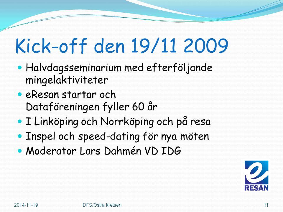 Kick-off den 19/11 2009 Halvdagsseminarium med efterföljande mingelaktiviteter eResan startar och Dataföreningen fyller 60 år I Linköping och Norrköping och på resa Inspel och speed-dating för nya möten Moderator Lars Dahmén VD IDG 2014-11-19DFS/Östra kretsen11
