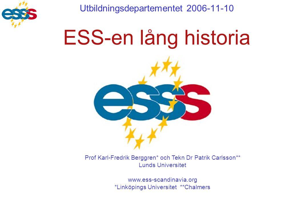 Utbildningsdepartementet 2006-11-10 ESS-en lång historia Prof Karl-Fredrik Berggren* och Tekn Dr Patrik Carlsson** Lunds Universitet www.ess-scandinav