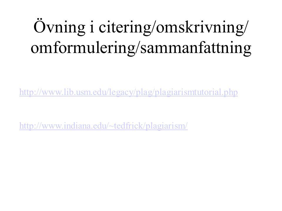 Övning i citering/omskrivning/ omformulering/sammanfattning http://www.lib.usm.edu/legacy/plag/plagiarismtutorial.php http://www.indiana.edu/~tedfrick
