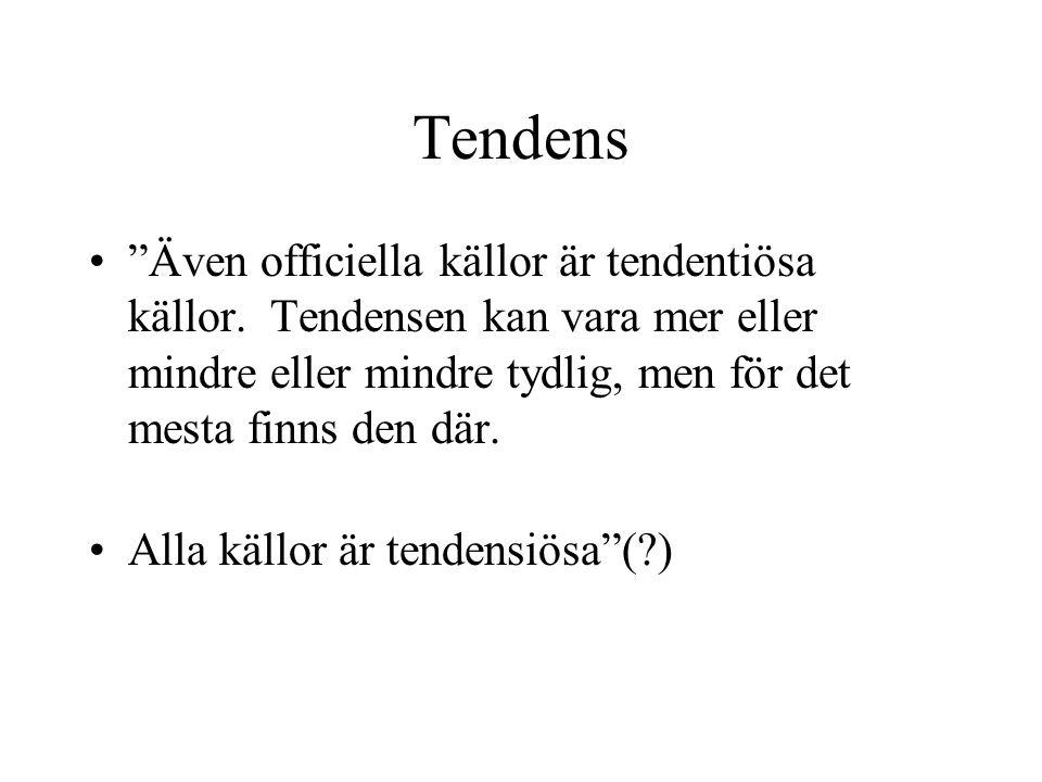 """Tendens """"Även officiella källor är tendentiösa källor. Tendensen kan vara mer eller mindre eller mindre tydlig, men för det mesta finns den där. Alla"""