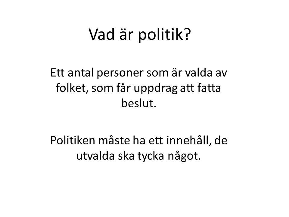 Vad är politik.Ett antal personer som är valda av folket, som får uppdrag att fatta beslut.