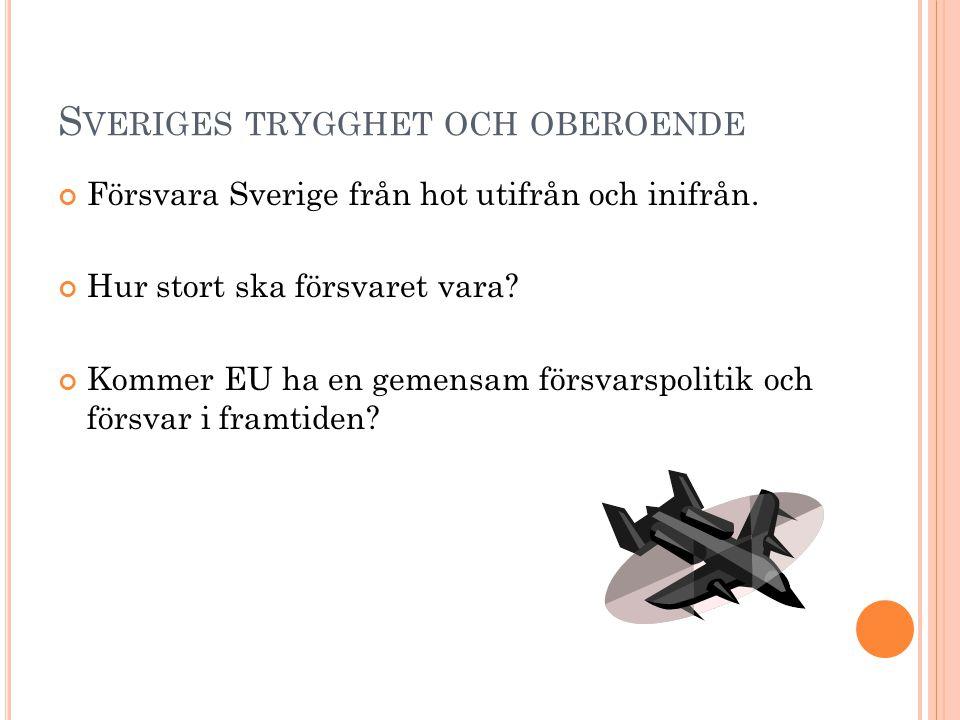 S VERIGES TRYGGHET OCH OBEROENDE Försvara Sverige från hot utifrån och inifrån.