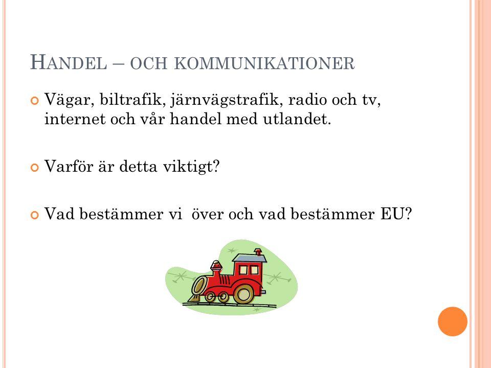 H ANDEL – OCH KOMMUNIKATIONER Vägar, biltrafik, järnvägstrafik, radio och tv, internet och vår handel med utlandet.