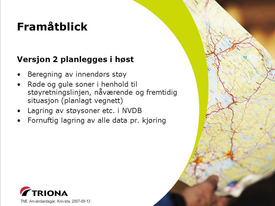 TNE Användardagar, Knivsta, 2007-09-13 Framåtblick Versjon 2 planlegges i høst Beregning av innendørs støy Røde og gule soner i henhold til støyretningslinjen, nåværende og fremtidig situasjon (planlagt vegnett) Lagring av støysoner etc.