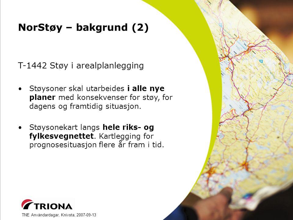 TNE Användardagar, Knivsta, 2007-09-13 NorStøy – bakgrund (2) T-1442 Støy i arealplanlegging Støysoner skal utarbeides i alle nye planer med konsekvenser for støy, for dagens og framtidig situasjon.