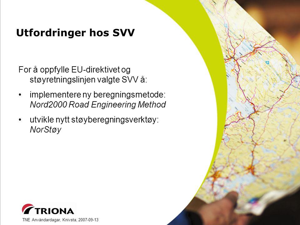 TNE Användardagar, Knivsta, 2007-09-13 Utfordringer hos SVV For å oppfylle EU-direktivet og støyretningslinjen valgte SVV å: implementere ny beregningsmetode: Nord2000 Road Engineering Method utvikle nytt støyberegningsverktøy: NorStøy