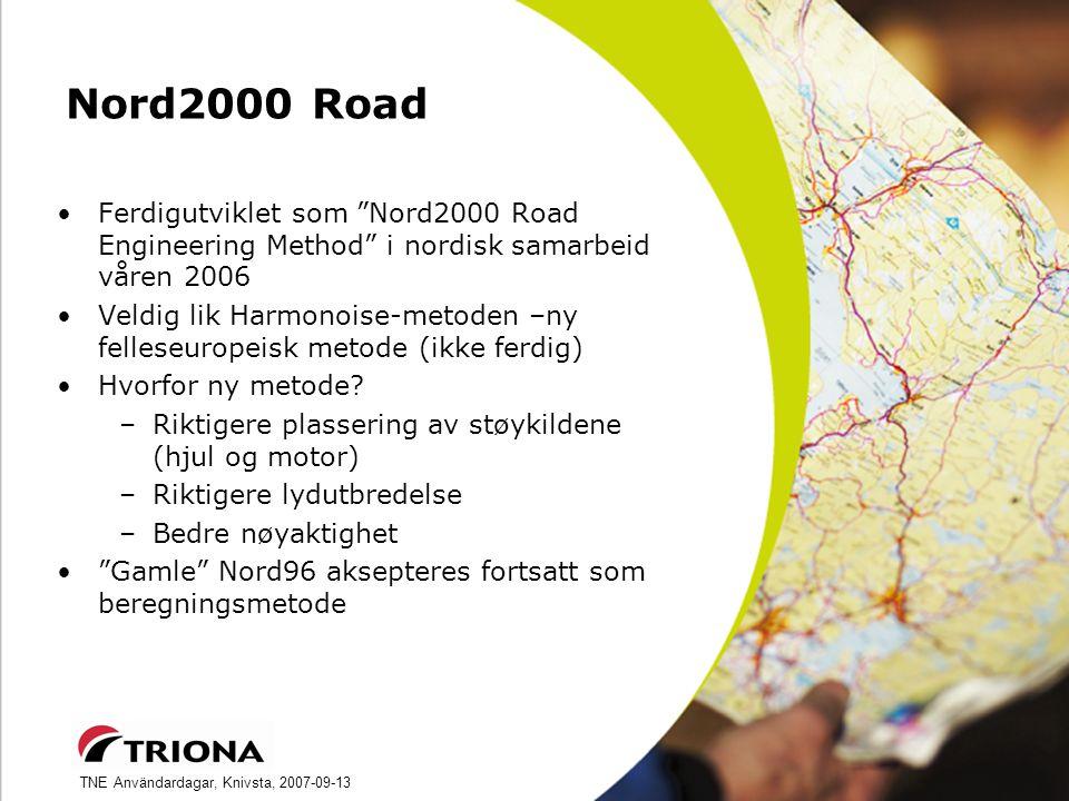 TNE Användardagar, Knivsta, 2007-09-13 Nord2000 Road Ferdigutviklet som Nord2000 Road Engineering Method i nordisk samarbeid våren 2006 Veldig lik Harmonoise-metoden –ny felleseuropeisk metode (ikke ferdig) Hvorfor ny metode.
