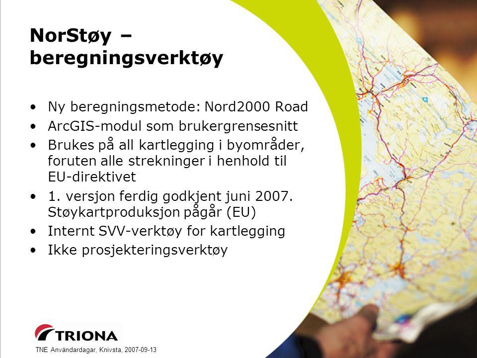 TNE Användardagar, Knivsta, 2007-09-13 NorStøy – beregningsverktøy Ny beregningsmetode: Nord2000 Road ArcGIS-modul som brukergrensesnitt Brukes på all kartlegging i byområder, foruten alle strekninger i henhold til EU-direktivet 1.