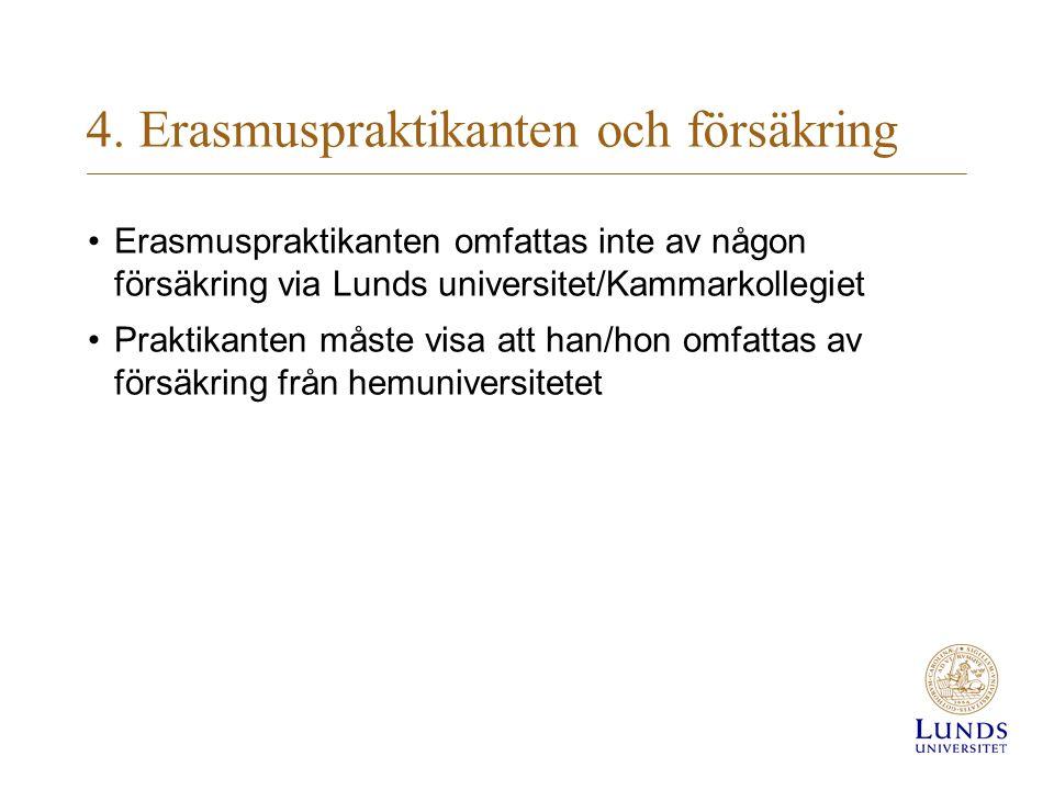 4. Erasmuspraktikanten och försäkring Erasmuspraktikanten omfattas inte av någon försäkring via Lunds universitet/Kammarkollegiet Praktikanten måste v