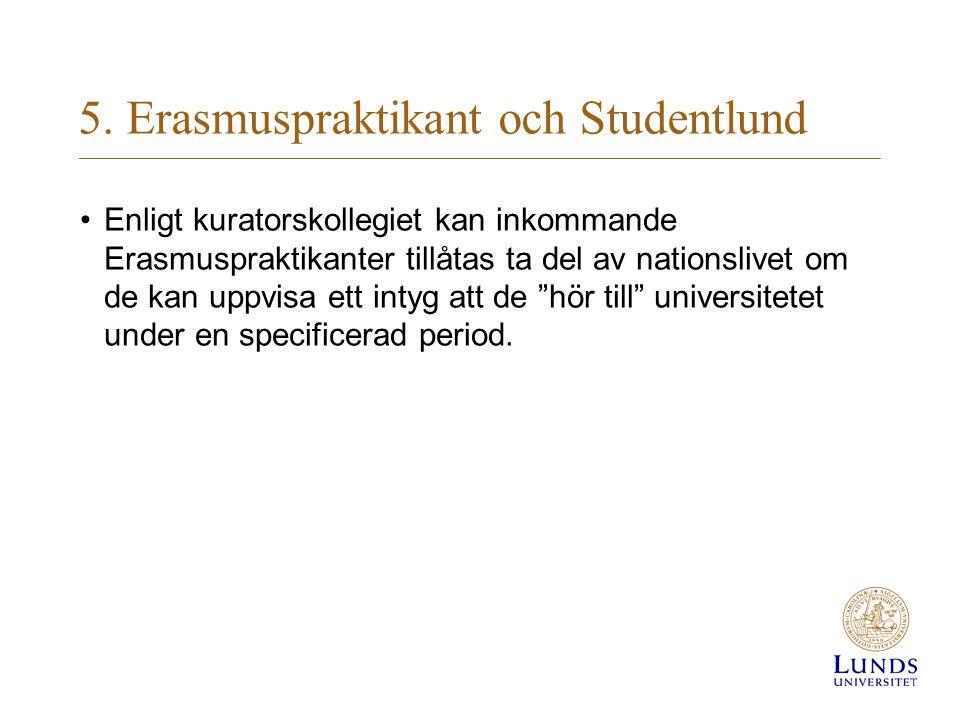 5. Erasmuspraktikant och Studentlund Enligt kuratorskollegiet kan inkommande Erasmuspraktikanter tillåtas ta del av nationslivet om de kan uppvisa ett