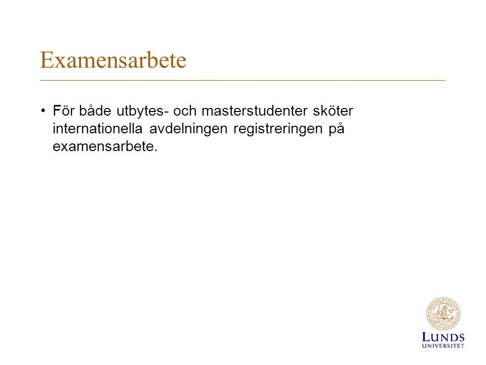Examensarbete För både utbytes- och masterstudenter sköter internationella avdelningen registreringen på examensarbete.