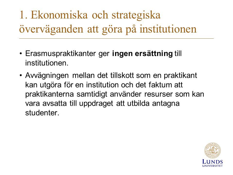 1. Ekonomiska och strategiska överväganden att göra på institutionen Erasmuspraktikanter ger ingen ersättning till institutionen. Avvägningen mellan d