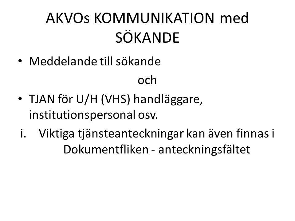 AKVOs KOMMUNIKATION med SÖKANDE Meddelande till sökande och TJAN för U/H (VHS) handläggare, institutionspersonal osv.