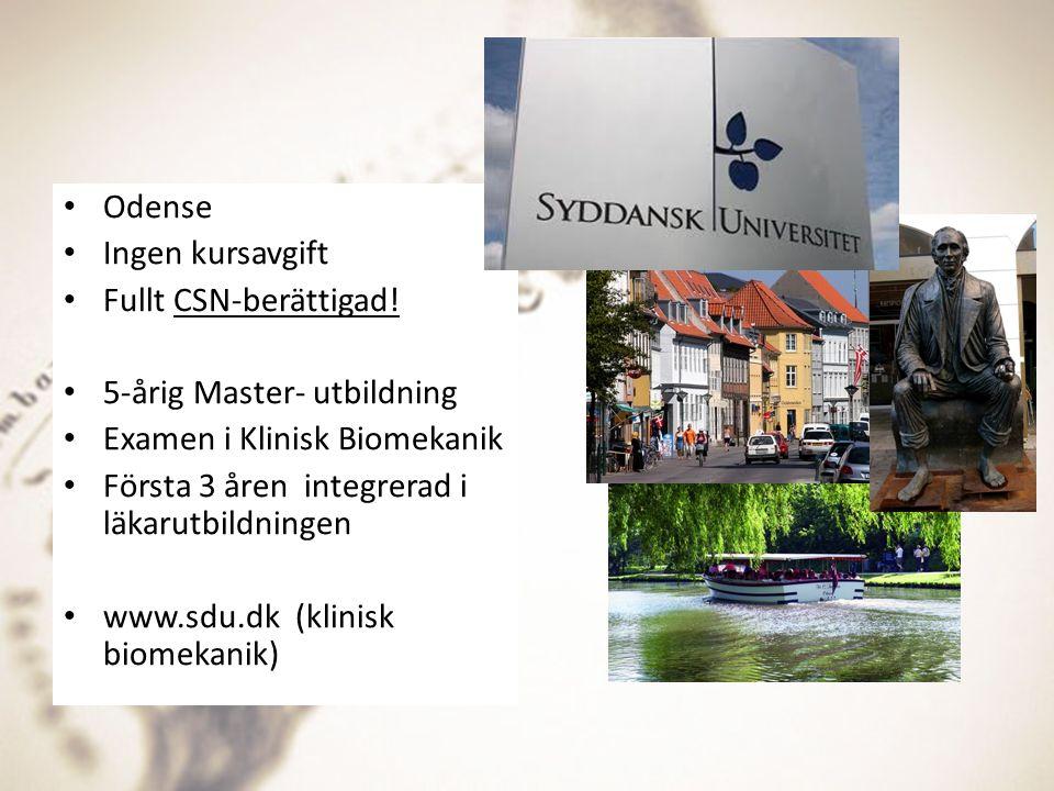 Odense Ingen kursavgift Fullt CSN-berättigad! 5-årig Master- utbildning Examen i Klinisk Biomekanik Första 3 åren integrerad i läkarutbildningen www.s