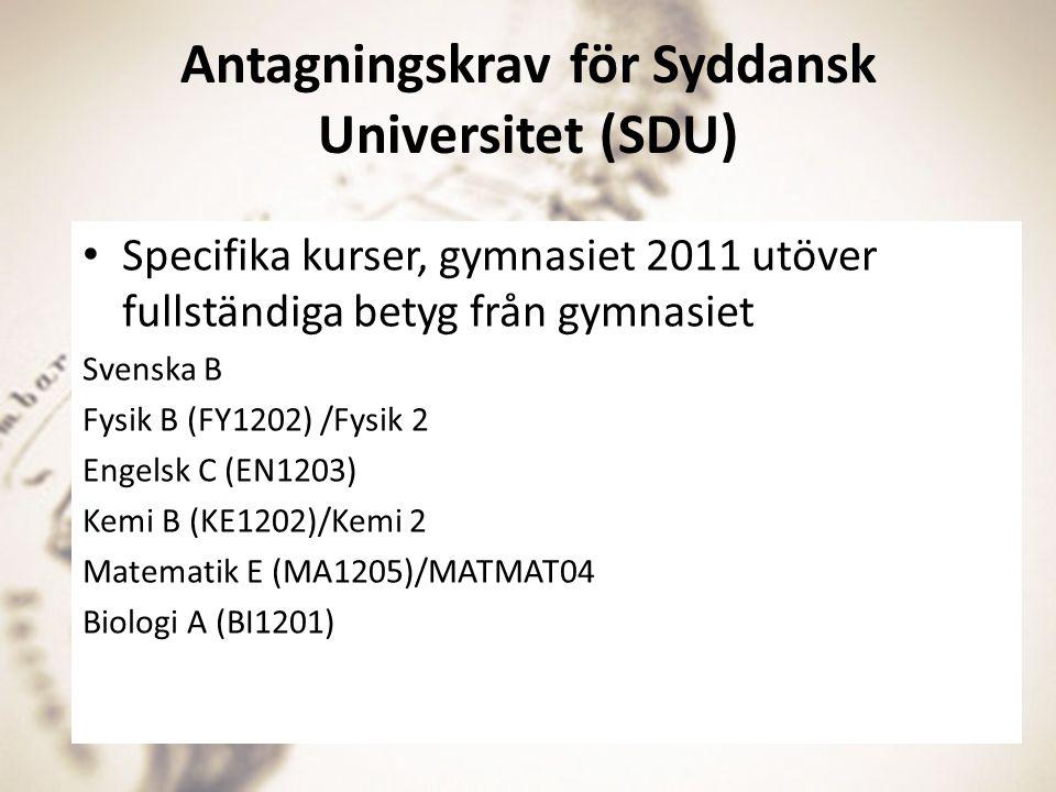 Antagningskrav för Syddansk Universitet (SDU) Specifika kurser, gymnasiet 2011 utöver fullständiga betyg från gymnasiet Svenska B Fysik B (FY1202) /Fy