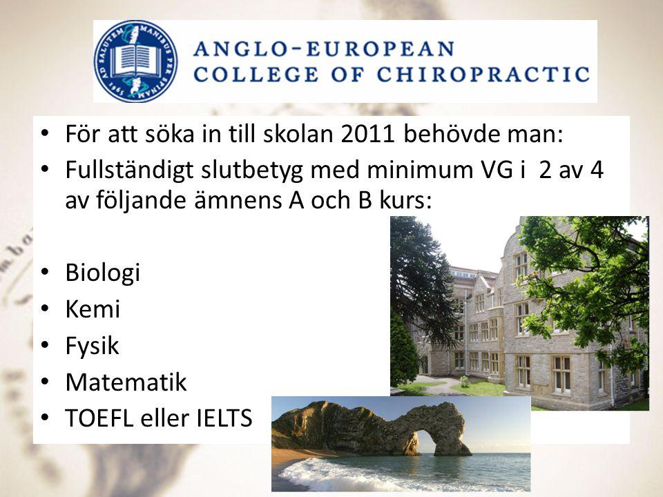 Anglo European College of Chiropractic - AECC För att söka in till skolan 2011 behövde man: Fullständigt slutbetyg med minimum VG i 2 av 4 av följande