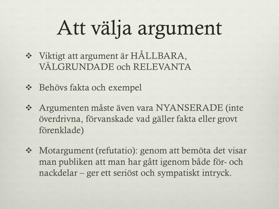 Att välja argument  Viktigt att argument är HÅLLBARA, VÄLGRUNDADE och RELEVANTA  Behövs fakta och exempel  Argumenten måste även vara NYANSERADE (i