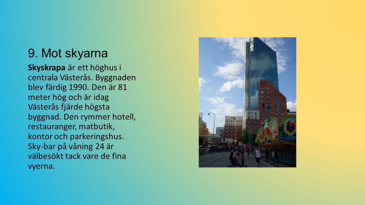 9.Mot skyarna Skyskrapa är ett höghus i centrala Västerås.