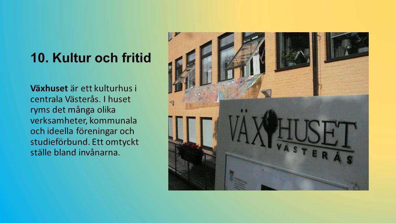 10.Kultur och fritid Växhuset är ett kulturhus i centrala Västerås.