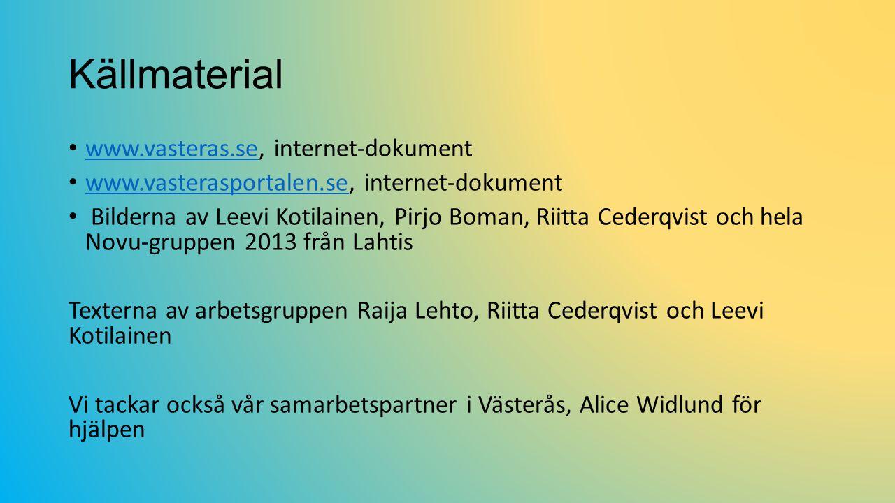 Källmaterial www.vasteras.se, internet-dokument www.vasteras.se www.vasterasportalen.se, internet-dokument www.vasterasportalen.se Bilderna av Leevi Kotilainen, Pirjo Boman, Riitta Cederqvist och hela Novu-gruppen 2013 från Lahtis Texterna av arbetsgruppen Raija Lehto, Riitta Cederqvist och Leevi Kotilainen Vi tackar också vår samarbetspartner i Västerås, Alice Widlund för hjälpen