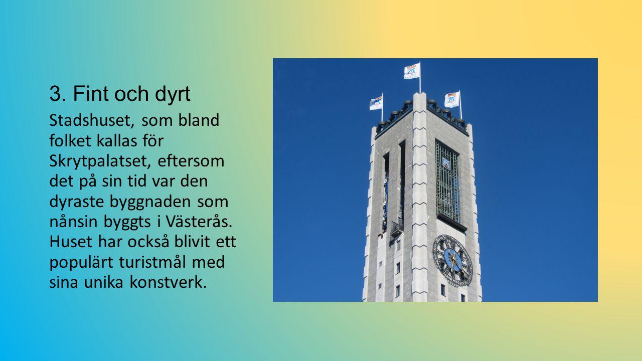 3. Fint och dyrt Stadshuset, som bland folket kallas för Skrytpalatset, eftersom det på sin tid var den dyraste byggnaden som nånsin byggts i Västerås