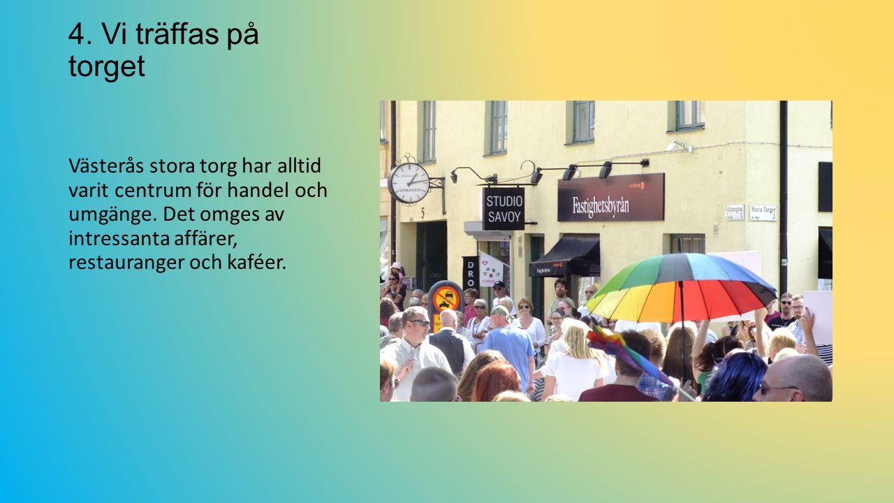 4.Vi träffas på torget Västerås stora torg har alltid varit centrum för handel och umgänge.
