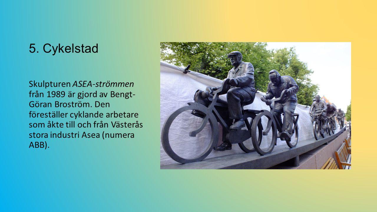 5.Cykelstad Skulpturen ASEA-strömmen från 1989 är gjord av Bengt- Göran Broström.