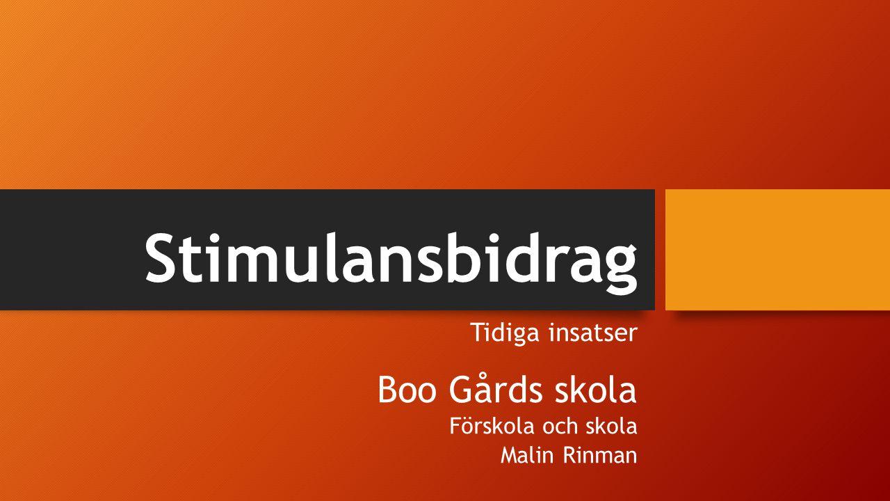 Stimulansbidrag Tidiga insatser Boo Gårds skola Förskola och skola Malin Rinman