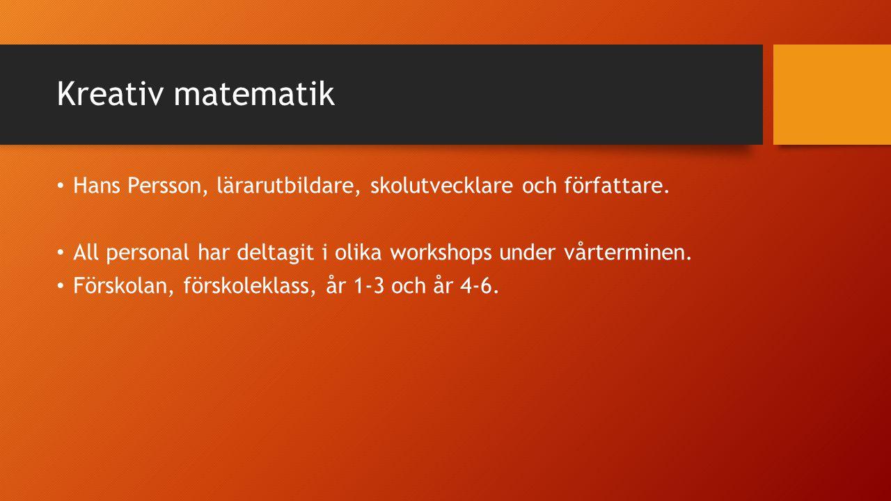 Kreativ matematik Hans Persson, lärarutbildare, skolutvecklare och författare. All personal har deltagit i olika workshops under vårterminen. Förskola