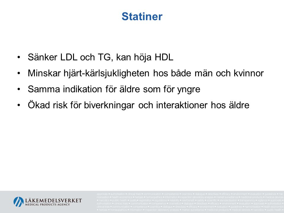 Statiner Sänker LDL och TG, kan höja HDL Minskar hjärt-kärlsjukligheten hos både män och kvinnor Samma indikation för äldre som för yngre Ökad risk fö