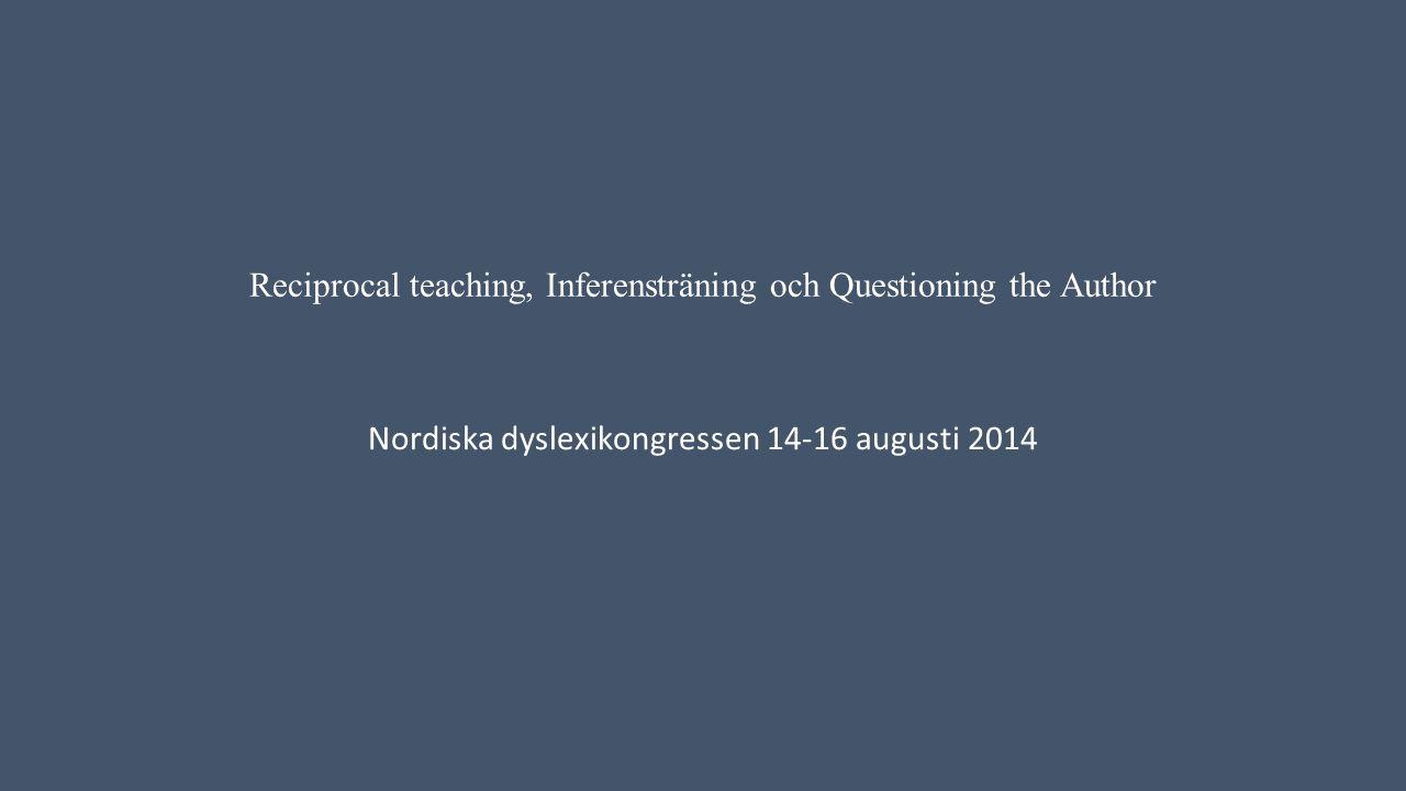 Reciprocal teaching, Inferensträning och Questioning the Author Nordiska dyslexikongressen 14-16 augusti 2014