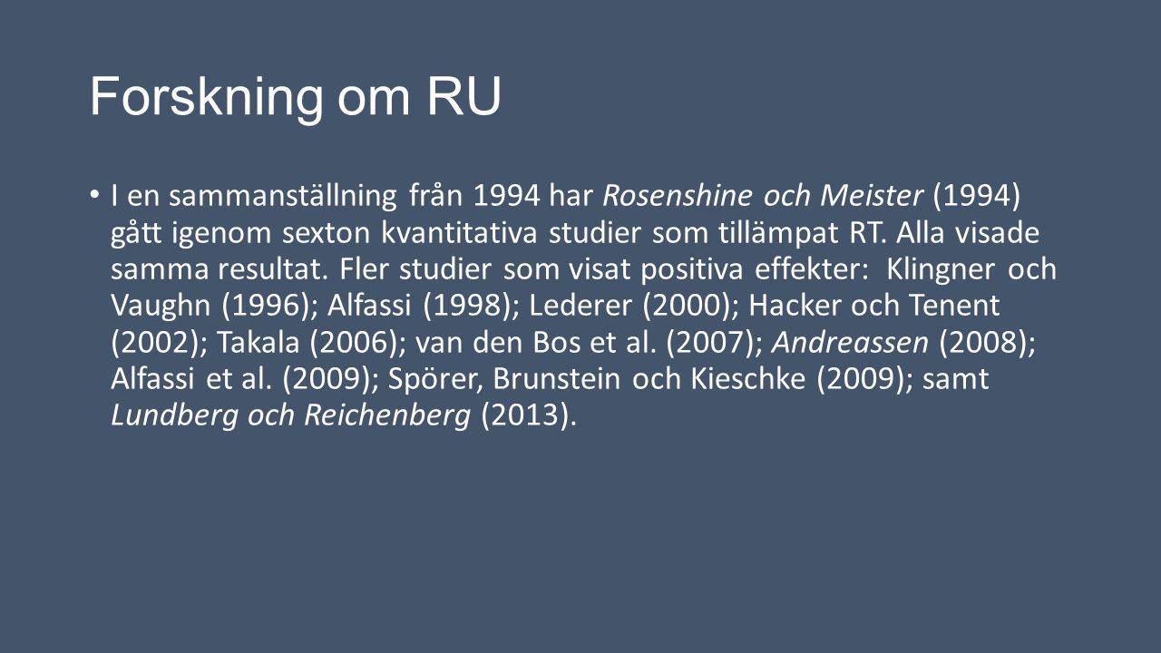 Forskning om RU I en sammanställning från 1994 har Rosenshine och Meister (1994) gått igenom sexton kvantitativa studier som tillämpat RT. Alla visade