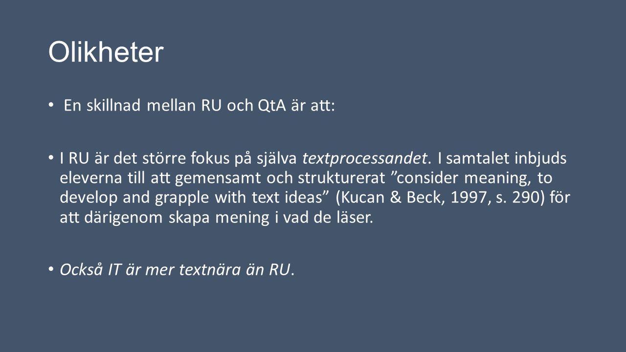 Olikheter En skillnad mellan RU och QtA är att: I RU är det större fokus på själva textprocessandet. I samtalet inbjuds eleverna till att gemensamt oc
