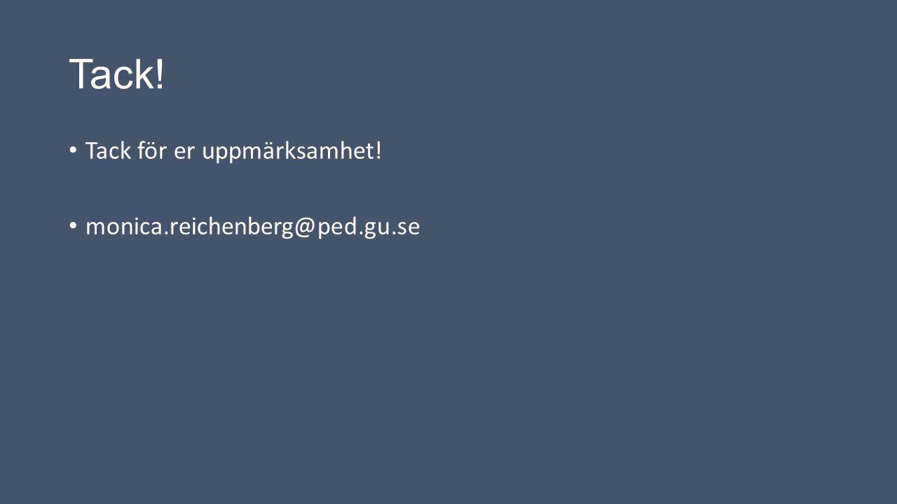Tack! Tack för er uppmärksamhet! monica.reichenberg@ped.gu.se