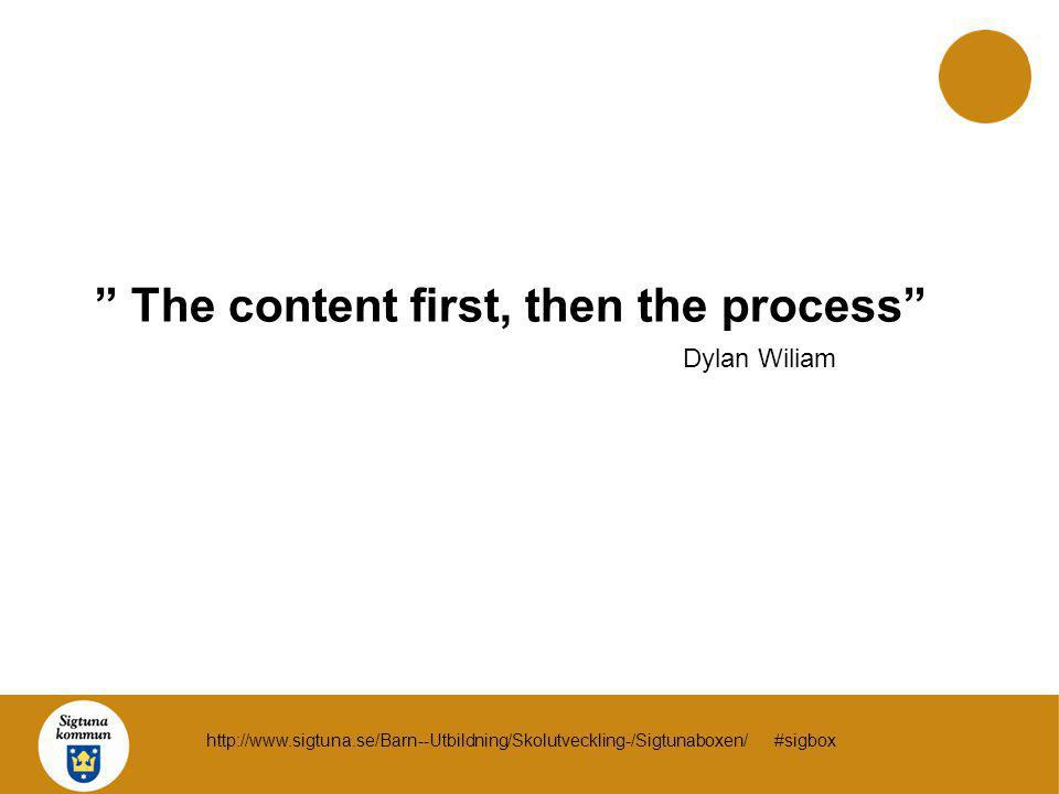 """ The content first, then the process"" Dylan Wiliam http://www.sigtuna.se/Barn--Utbildning/Skolutveckling-/Sigtunaboxen/ #sigbox"