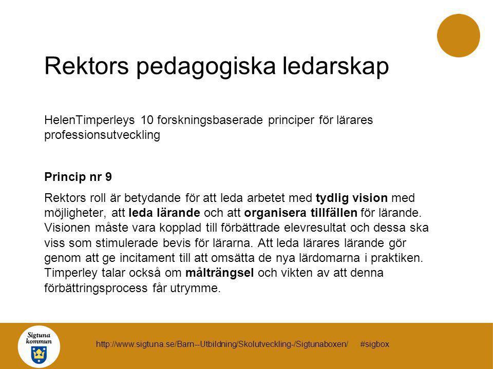 Rektors pedagogiska ledarskap HelenTimperleys 10 forskningsbaserade principer för lärares professionsutveckling Princip nr 9 Rektors roll är betydande