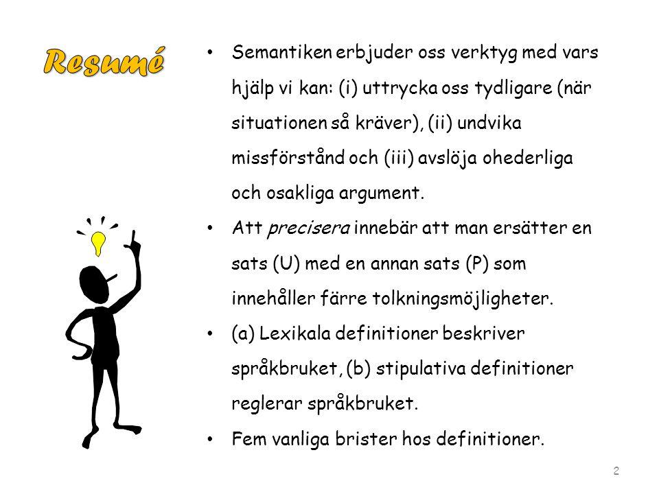 Semantiken erbjuder oss verktyg med vars hjälp vi kan: (i) uttrycka oss tydligare (när situationen så kräver), (ii) undvika missförstånd och (iii) avslöja ohederliga och osakliga argument.