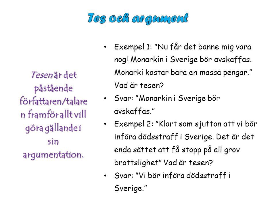 Exempel 1: Nu får det banne mig vara nog. Monarkin i Sverige bör avskaffas.