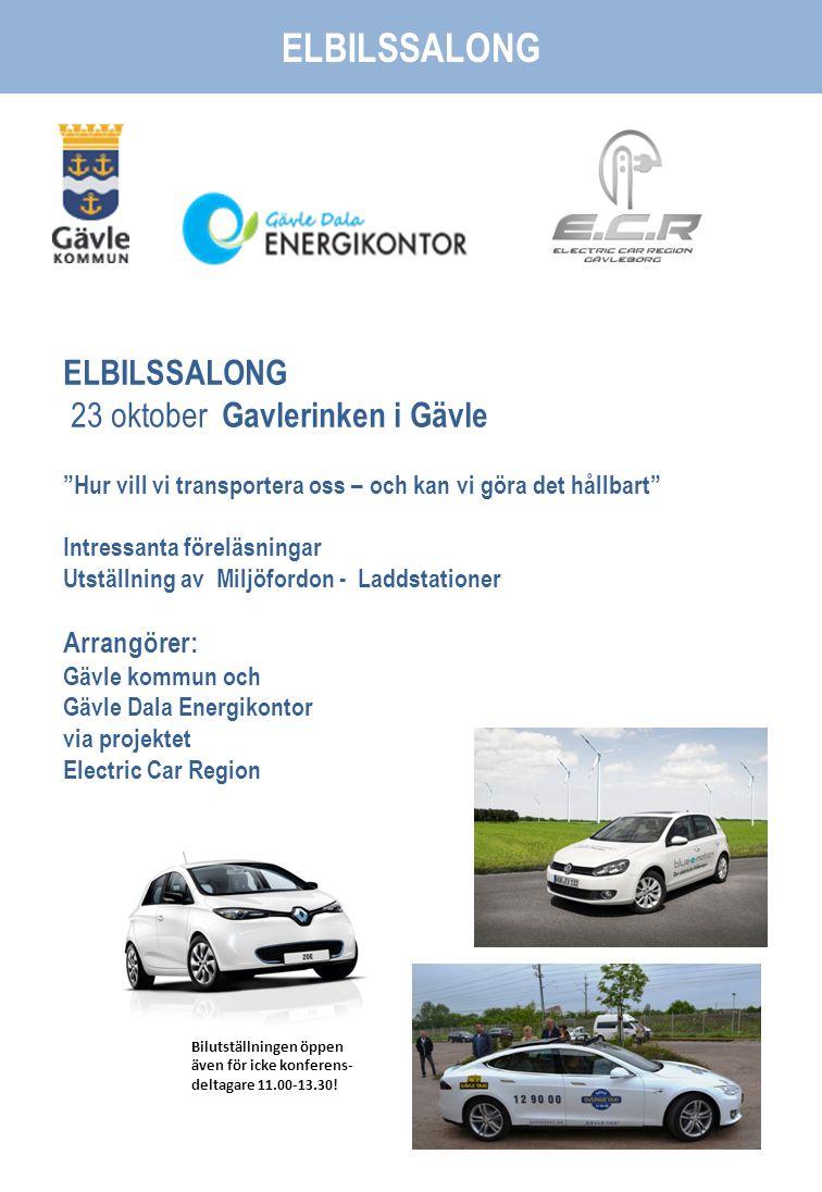 ELBILSSALONG 23 oktober Gavlerinken i Gävle Hur vill vi transportera oss – och kan vi göra det hållbart Intressanta föreläsningar Utställning av Miljöfordon - Laddstationer Arrangörer: Gävle kommun och Gävle Dala Energikontor via projektet Electric Car Region ELBILSSALONG Bilutställningen öppen även för icke konferens- deltagare 11.00-13.30!