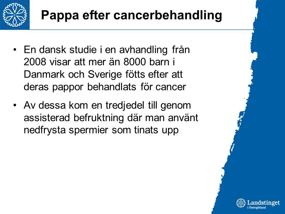 Pappa efter cancerbehandling En dansk studie i en avhandling från 2008 visar att mer än 8000 barn i Danmark och Sverige fötts efter att deras pappor behandlats för cancer Av dessa kom en tredjedel till genom assisterad befruktning där man använt nedfrysta spermier som tinats upp