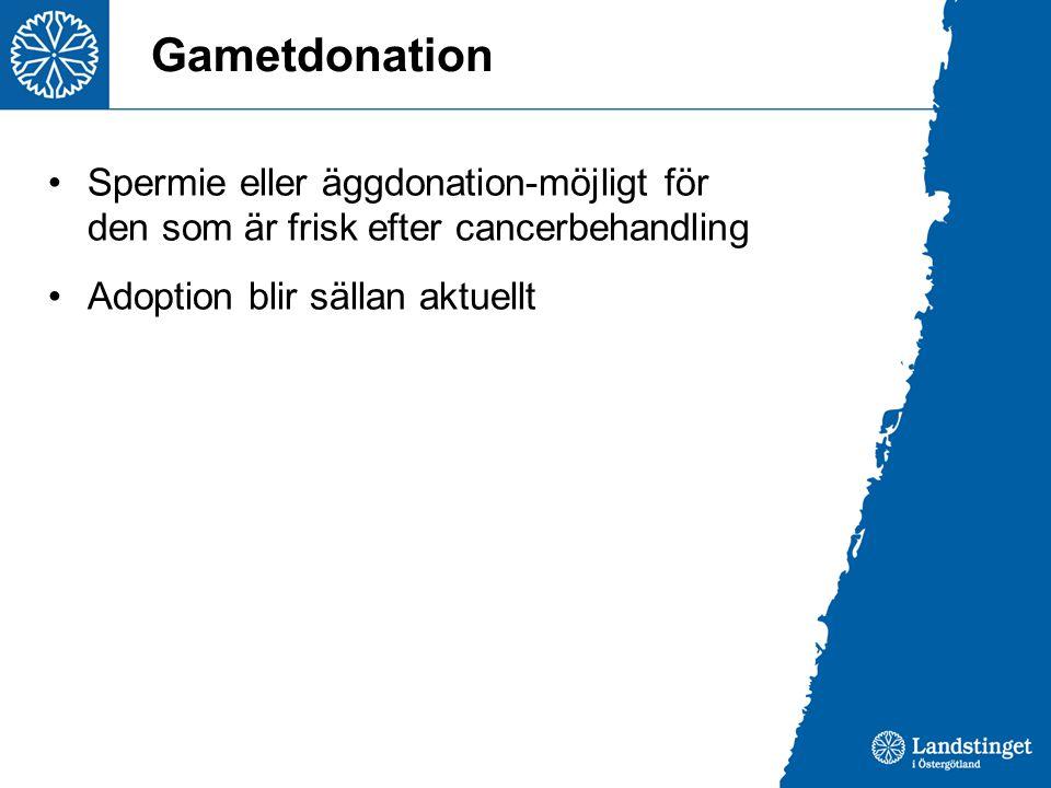 Gametdonation Spermie eller äggdonation-möjligt för den som är frisk efter cancerbehandling Adoption blir sällan aktuellt