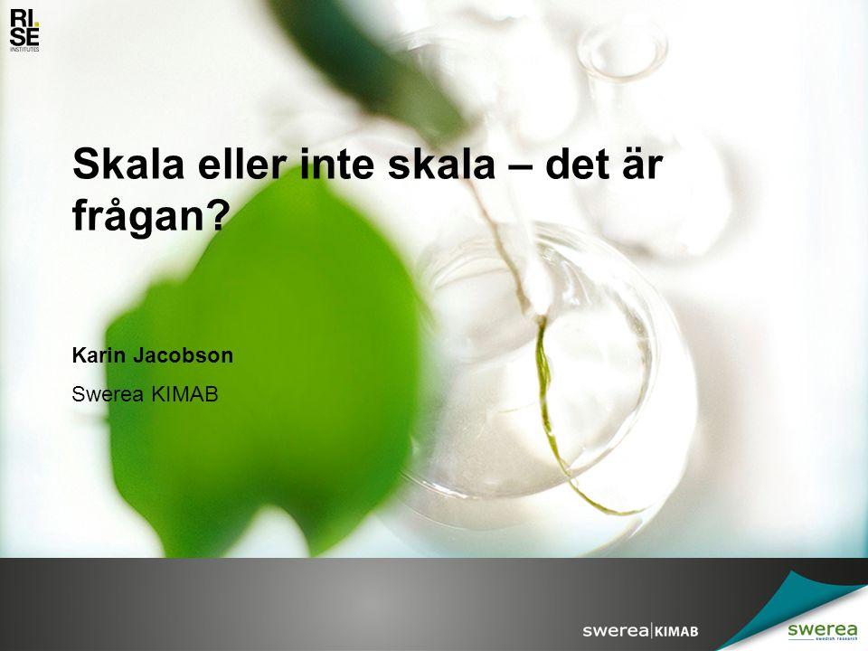 Skala eller inte skala – det är frågan? Swerea KIMAB Karin Jacobson