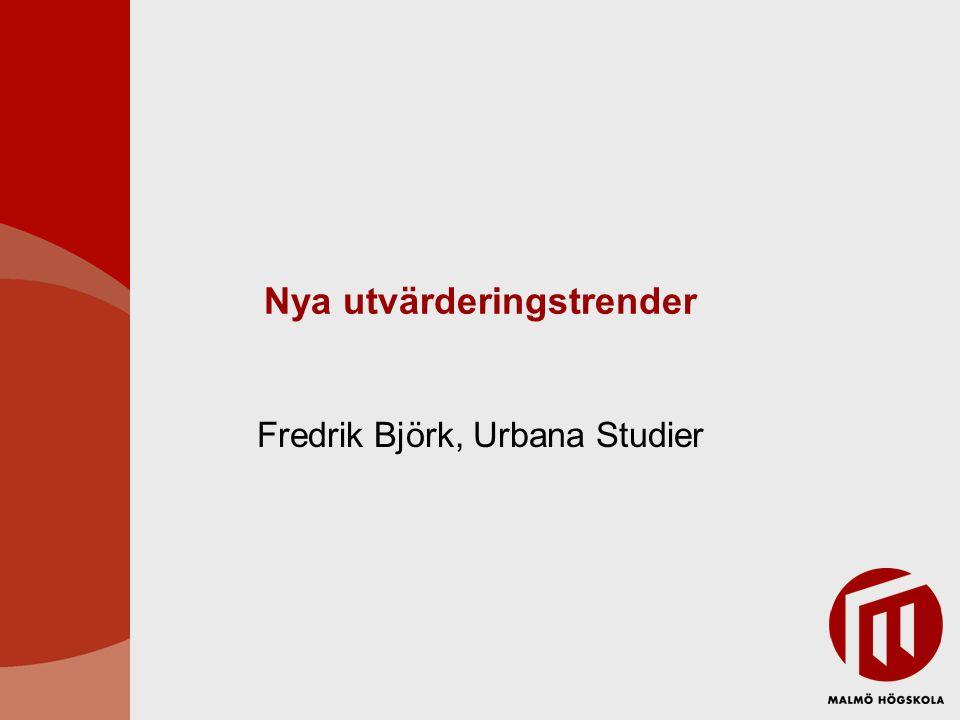 Nya utvärderingstrender Fredrik Björk, Urbana Studier