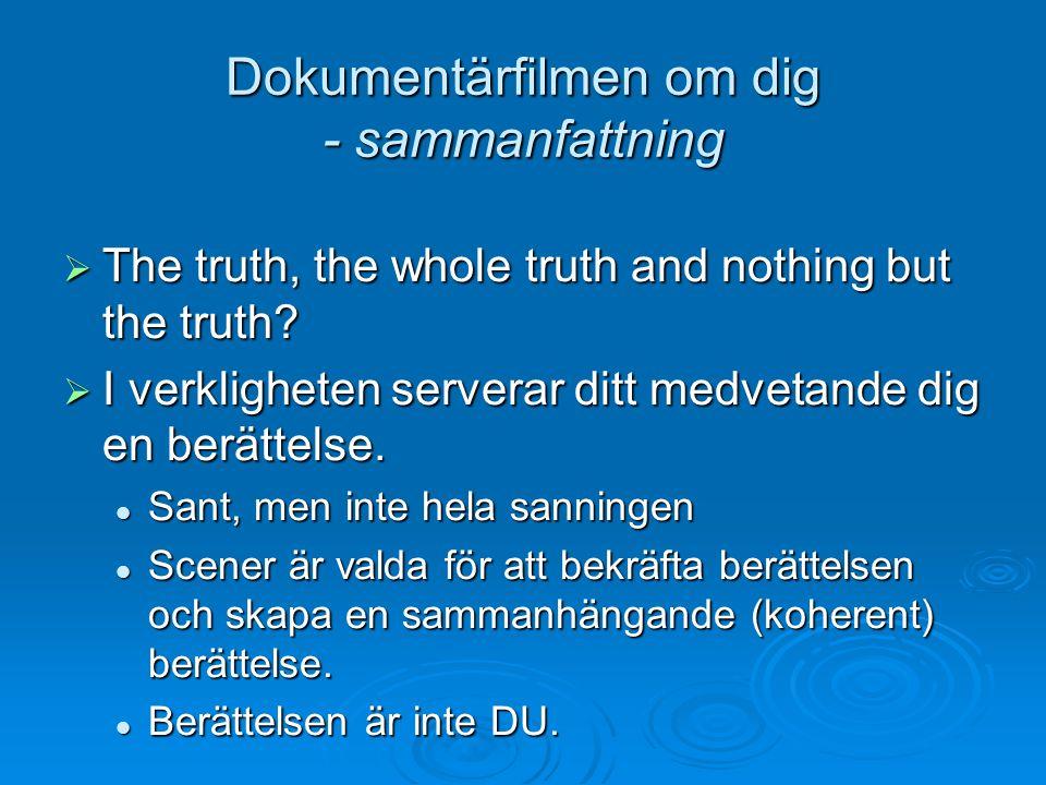  The truth, the whole truth and nothing but the truth?  I verkligheten serverar ditt medvetande dig en berättelse. Sant, men inte hela sanningen San