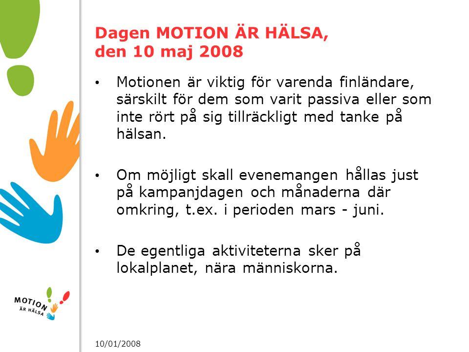 10/01/2008 Dagen MOTION ÄR HÄLSA, den 10 maj 2008 Motionen är viktig för varenda finländare, särskilt för dem som varit passiva eller som inte rört på sig tillräckligt med tanke på hälsan.