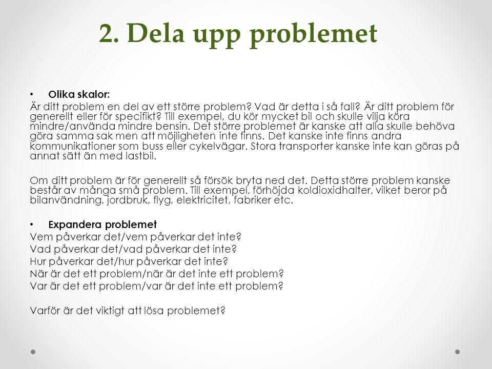 2.Dela upp problemet Olika skalor: Är ditt problem en del av ett större problem.