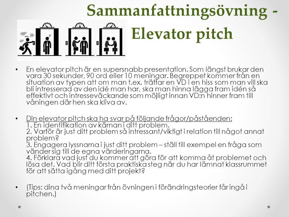 Sammanfattningsövning - Elevator pitch En elevator pitch är en supersnabb presentation. Som längst brukar den vara 30 sekunder, 90 ord eller 10 mening